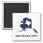 Isn't Texas Cute Compared to Alaska 2 Inch Square Magnet