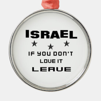 Israel If you don't love it, Leave Metal Ornament