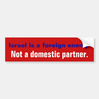 ISRAEL IS A FOREIGN ENEMY. NOT A DOMESTIC PARTNER. CAR BUMPER STICKER