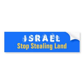 ISRAEL Stop Stealing Land Bumper Sticker
