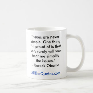 """""""Issues are never simple. One thing I'm proud o... Classic White Coffee Mug"""