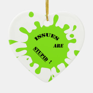 Issues are stupid! green color splashes ceramic ornament