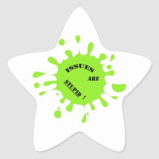 Issues are stupid! green color splashes star sticker
