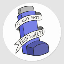 It Ain't Easy Bein' Wheezy Classic Round Sticker