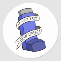 It Ain't Easy Being Wheezy Classic Round Sticker