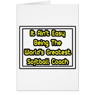 It Aint Easy World s Greatest Softball Coach Greeting Card