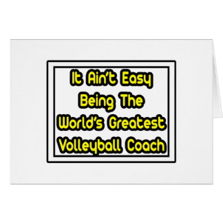 It Aint Easy World s Greatest Volleyball Coach Greeting Cards