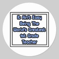 It Aint' Easy...World's Greatest 1st Grade Teacher Stickers