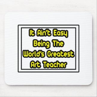 It Aint' Easy...World's Greatest Art Teacher Mouse Pad