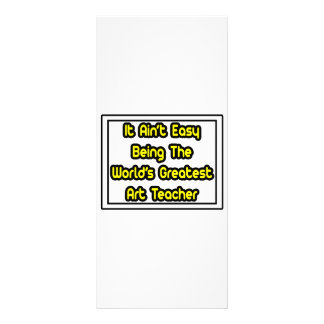 It Aint' Easy...World's Greatest Art Teacher Full Color Rack Card