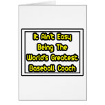 It Aint' Easy...World's Greatest Baseball Coach Greeting Card