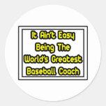 It Aint' Easy...World's Greatest Baseball Coach Stickers