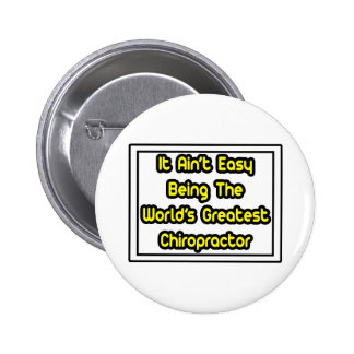It Aint' Easy...World's Greatest Chiropractor Pinback Button