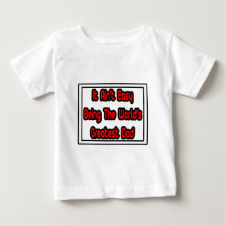 It Aint' Easy...World's Greatest Dad Baby T-Shirt