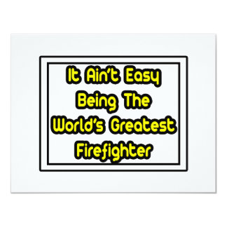 It Aint' Easy...World's Greatest Firefighter 4.25x5.5 Paper Invitation Card