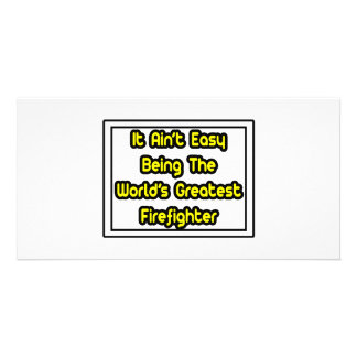 It Aint' Easy...World's Greatest Firefighter Photo Card