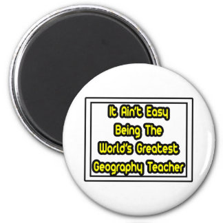 It Aint' Easy...World's Greatest Geography Teacher Magnets
