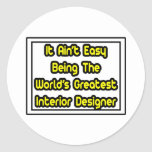 It Aint' Easy...World's Greatest Interior Designer Stickers