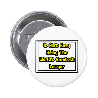 It Aint' Easy...World's Greatest Lawyer Pinback Button