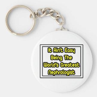It Aint' Easy...World's Greatest Nephrologist Key Chains