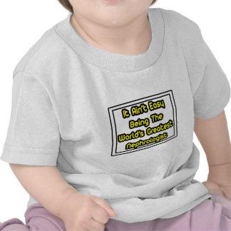 It Aint' Easy...World's Greatest Nephrologist T-shirt