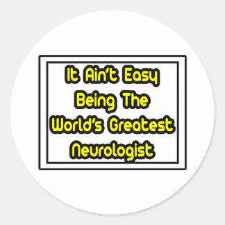 It Aint' Easy...World's Greatest Neurologist Classic Round Sticker