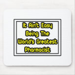 It Aint' Easy...World's Greatest Pharmacist Mouse Pad