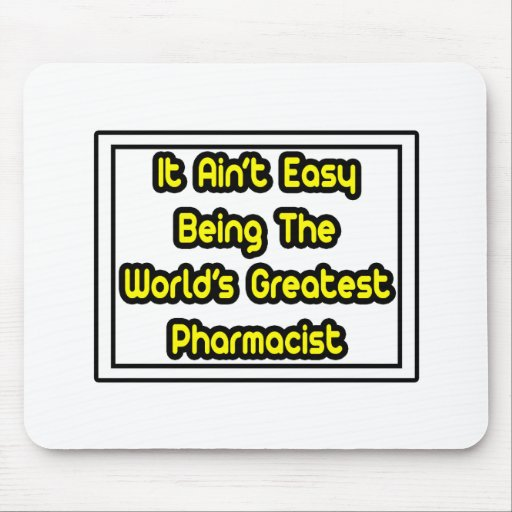 It Aint' Easy...World's Greatest Pharmacist Mousepads