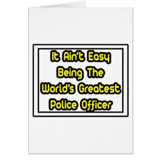 It Aint' Easy...World's Greatest Police Officer Card
