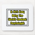 It Aint' Easy...World's Greatest Psychologist Mouse Pad