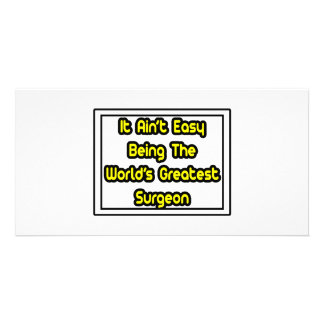 It Aint' Easy...World's Greatest Surgeon Personalized Photo Card