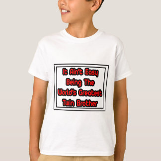 It Aint' Easy...World's Greatest Twin Brother T-Shirt