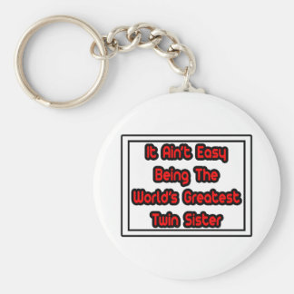 It Aint' Easy...World's Greatest Twin Sister Basic Round Button Keychain