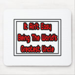 It Aint' Easy...World's Greatest Uncle Mouse Pad