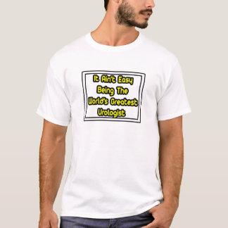 It Aint' Easy...World's Greatest Urologist T-Shirt