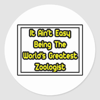It Aint' Easy...World's Greatest Zoologist Classic Round Sticker