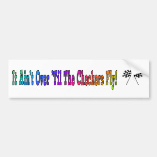 It Ain't Over 'Til The Checkers Fly Bumper Sticker