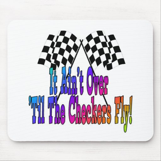 It Ain't Over 'Til The Checkers Fly Mousepad
