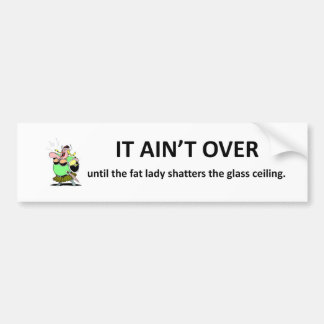 it-aint-over-until-the-fat-lady bumper sticker