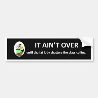 it-aint-over-until-the-fat-lady bumper stickers
