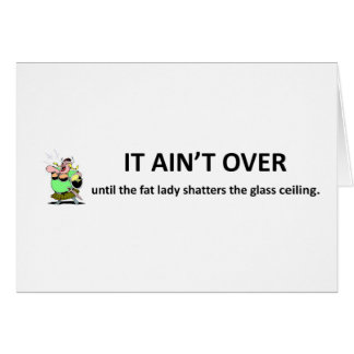 it-aint-over-until-the-fat-lady card