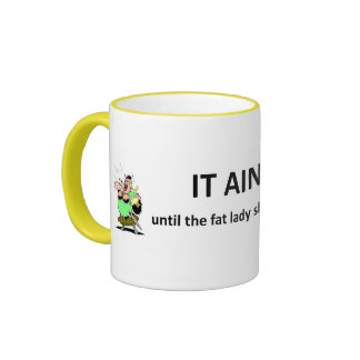 it-aint-over-until-the-fat-lady coffee mug