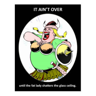 it-aint-over-until-the-fat-lady postcard