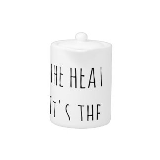 It ain't the heat it's the humidity teapot