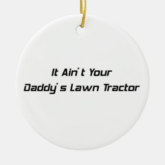 It Aint Your Daddys Lawn Tractor TRACTOR GIFTS Ceramic Ornament