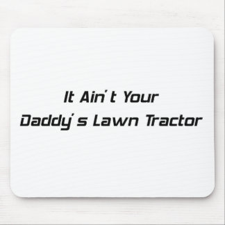 It Aint Your Daddys Lawn Tractor TRACTOR GIFTS Mouse Pad