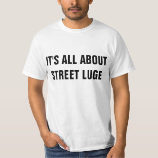 It all about street luge T-Shirt