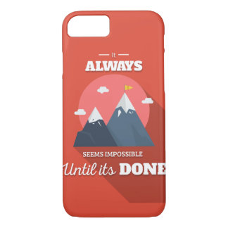 It always seems impossible until it's done iPhone 7 case