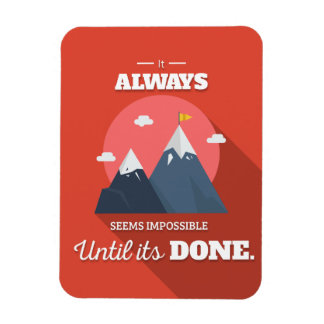 It always seems impossible until it's done magnet