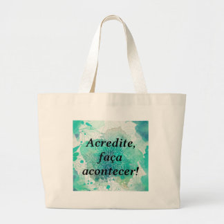 It believes, makes to happen large tote bag
